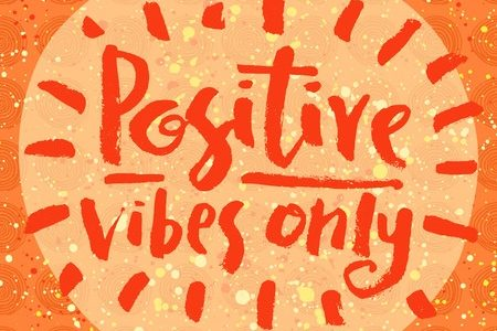Positive Vibes only Positive and Creative Thinking